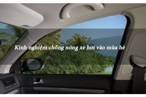 Kinh nghiệm chống nóng xe hơi vào mùa hè